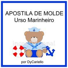 >> Apostila digital com molde do Ursinho Marinheiro em tecido/feltro.  >> Sem PAP. Apenas o molde.  https://www.facebook.com/inconDYcional/photos/a.811942578856722.1073741827.187805041270482/852405571477089/?type=3&theater