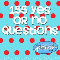 Home Speech Home: 155 Yes or No Questions for Speech Therapy Practice. Pinned by SOS Inc. Resources. Follow all our boards at pinterest.com/sostherapy/ for therapy resources.