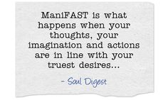 ManiFAST is what happens when your thoughts, your imagination and actions are in line with your truest desires...