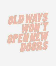 Alte Wege [Gewohnheiten] öffnen keine neuen Türen.