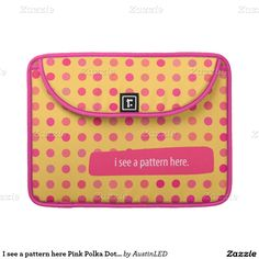 I see a pattern here Pink Polka Dots on Yellow MacBook Pro Sleeve Designed by AustinLED on www.zazzle.com/austinLED*/.