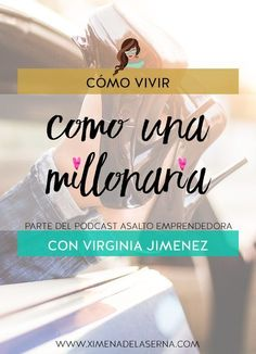 Cómo crear la vida del millonario. Lifestyle Business con Virginia Jimenez
