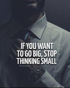 Si quieres ser grande, para de pensar en pequeño.