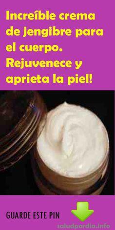 Increíble crema de jengibre para el cuerpo. Rejuvenece y aprieta la piel! #crema #jengibre #Rejuvenece #cuerpo