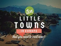 10 Little Towns In Europe You NEED To Visit - Love Heidelberg, Garmisch and Brugge...adding the others to my list!