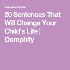20 Sentences That Will Change Your Child's Life | Oomphify