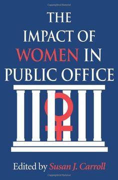 The Impact of Women in Public Office by Susan J. Carroll https://www.amazon.com/dp/0253214882/ref=cm_sw_r_pi_dp_x_zWuczbXW9ZA97