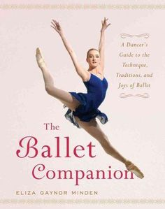 Precision Series The Ballet Companion: A Dancer's Guide to the Technique, Traditions, And Joy of Ballet