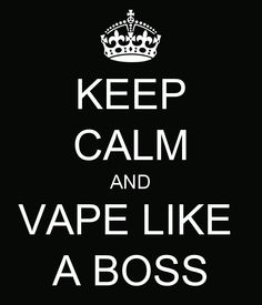 KEEP CALM AND VAPE LIKE A BOSS. Another original poster design created with the Keep Calm-o-matic. Buy this design or create your own original Keep Calm design now.