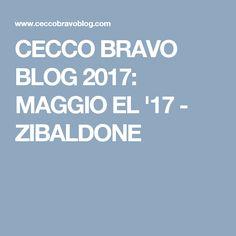 CECCO BRAVO BLOG 2017: MAGGIO EL '17 - ZIBALDONE