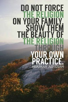 """""""Do not force the religion on your family. Show them the beauty of the religion through your own practice. Islamic Quotes, Muslim Quotes, Quran Quotes, Hindi Quotes, Quotations, Qoutes, Islamic Images, Ali Quotes, Quran Verses"""