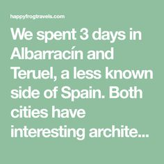 We spent 3 days in Albarracín and Teruel, a less known side of Spain. Both cities have interesting architecture and are surrounded by beautiful nature. Seasons Restaurant, Gran Hotel, Moorish, Best Hotels, Cities, Spain, Holidays, Architecture, Nature
