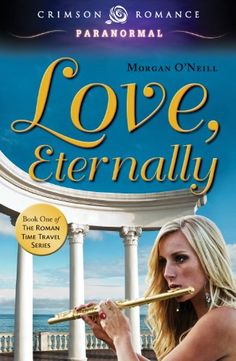 Today's Kindle Romance Daily Deal is Love, Eternally ($0.99), the first title in the Roman Time Travel series by Morgan O'Neill.