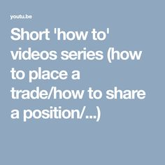 Short 'how to' videos series (how to place a trade/how to share a position/...)