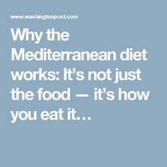 Why the Mediterranean diet works: It's not just the food — it's how you eat it…