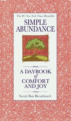 Simple Abundance: A Daybook of  Comfort and Joy - by Sarah Ban Breathnach