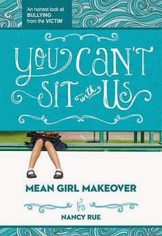 You Can't Sit with Us: An honest look at Bullying from the Victim; Mean Girl Makeover series, by Nancy Rue Teen Girl Books, Book Girl, New Books, Books To Read, Children's Books, Girl Makeover, Problem Set, Thing 1, Chapter Books