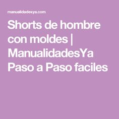 Shorts de hombre con moldes |  ManualidadesYa Paso a Paso faciles