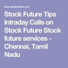Stock Future Tips Intraday Calls on Stock Future Stock future services - Chennai, Tamil Nadu