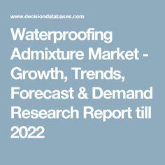 Waterproofing Admixture Market - Growth, Trends, Forecast & Demand Research Report till 2022