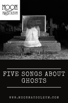 There are countless, countless, COUNTLESS ballads, songs, poems and plays about ghosts and haunting Ghost Stories, True Stories, Shirley Collins, Allison Krauss, Elizabeth Bathory, Short Horror Stories, Mothman, Penny Dreadful, Happy Endings