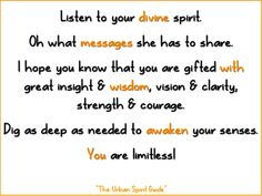 Divine Messages with Wisdom, Awaken You!  Listen to your divine spirit. Oh what messages she has to share. I hope you know that you are gifted with great insight & wisdom, vision & clarity, strength & courage. Dig as deep as needed to awaken your senses. You are limitless!  #urbanspiritguide #divinemessages