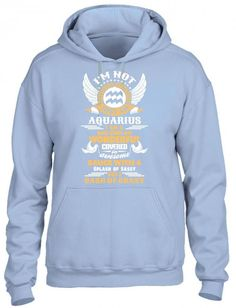 I Am Not Just An Aquarius... HOODIE