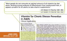 """""""Most people do not consume an optimal amount of all vitamins by diet alone. JAMA2002, 287 (23): 3117-29"""