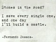 Stones in the road? I save every single by Fernando Pessoa @ Like Success Great Quotes, Quotes To Live By, Inspirational Quotes, Meaningful Quotes, The Words, Words Quotes, Me Quotes, Angel Quotes, Lettering