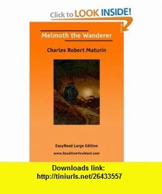 Melmoth the Wanderer  (EasyRead Large Edition) (9781425016265) Charles Robert Maturin , ISBN-10: 142501626X  , ISBN-13: 978-1425016265 ,  , tutorials , pdf , ebook , torrent , downloads , rapidshare , filesonic , hotfile , megaupload , fileserve