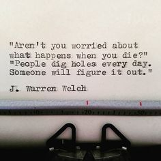 #jwarrenwelch #wordsmith #poet #writer #shortpoems #wordporn #wordgasm #writersofinstagram #poetryporn #poetrycommunity #prose #spilledink #instapoet #quote #quotes #quoteoftheday #sapiosexual #typewriter #death #holes #grave #wormfood