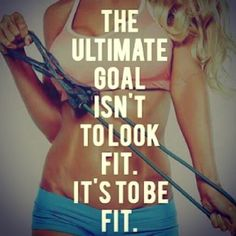 the ultimate goal isn't to look fit. its to be fit. #fitspo