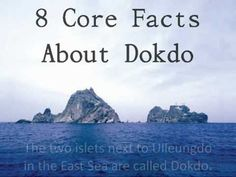 8 Core Facts About Dokdo  A Brief Video Of 8 Core Facts About Dokdo. These 8 core facts will enable you to have the correct perception of Dokdo. Korea's best treasure, Dokdo needs more attention from the world. I hope this video will work as a lighthouse of the truth of Dokdo.  I believe the truth of Dokdo will be globally known