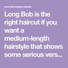 Long Bob is the right haircut if you want a medium-length hairstyle that shows some serious versatility because this gorgeous haircut can be customized with various face shapes and hair textures. A…