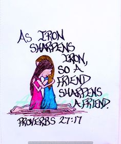 """As Iron sharpens iron, so a friend sharpens a friend."" Proverbs 27:17 (scripture doodle of encouragment)"