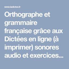 Orthographe et grammaire française grâce aux Dictées en ligne (à imprimer) sonores audio et exercices de français gratuits interactives CP, CE1, CE2, CM1, CM2, 6eme, 5eme, 4eme, 3eme, brevet des colleges, bepc, lean french, FLE