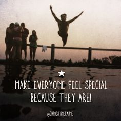 Make everyone feel special because they are!