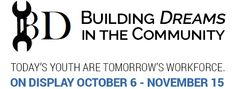Building Dreams in the Community on Display October 6 - November 15