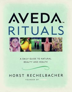 Aveda Rituals : A Daily Guide to Natural Health and Beauty  by Horst Rechelbacher