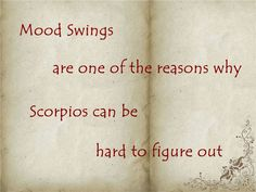 Mood Swings are one of the reasons why Scorpios can be hard to figure out
