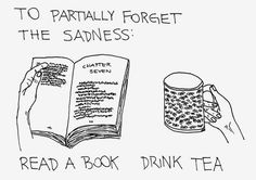 to partially forget the sadness: read a book & drink tea