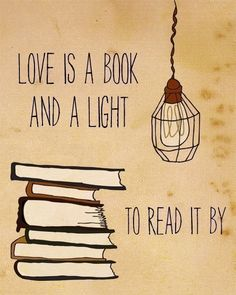 Love is a book and a light to read by.