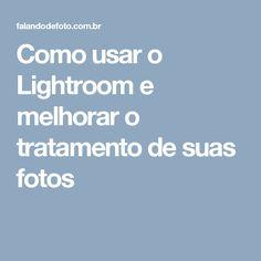 Como usar o Lightroom e melhorar o tratamento de suas fotos