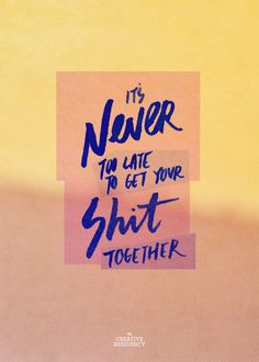 "motivation mondays: week 13 | ""it's never too late to get your shit together."" 
