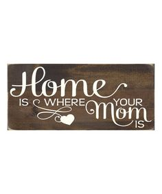 Look what I found on #zulily! 'Home Is Where Your Mom Is' Pine Wall Sign by In the Dust Designs #zulilyfinds