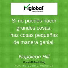Si no puedes hacer grandes cosas, haz cosas pequeñas de manera genial. Napoleon Hill #FrasesDeMarketing #MarketingRazonable