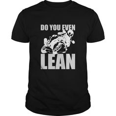 Do You Even Lean Great Gift For Any Motorcycle Fan Biker Bike Lover T-Shirts, Hoodies, Sweaters