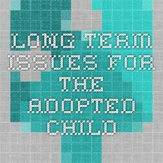 Long-Term Issues For The Adopted Child