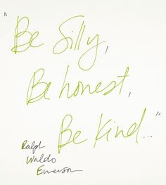 """Be silly, be honest, be kind"""