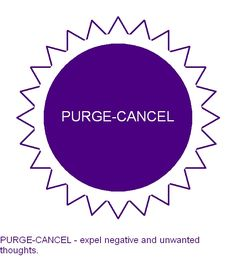 PURGE-CANCEL - expel negative and unwanted thoughts